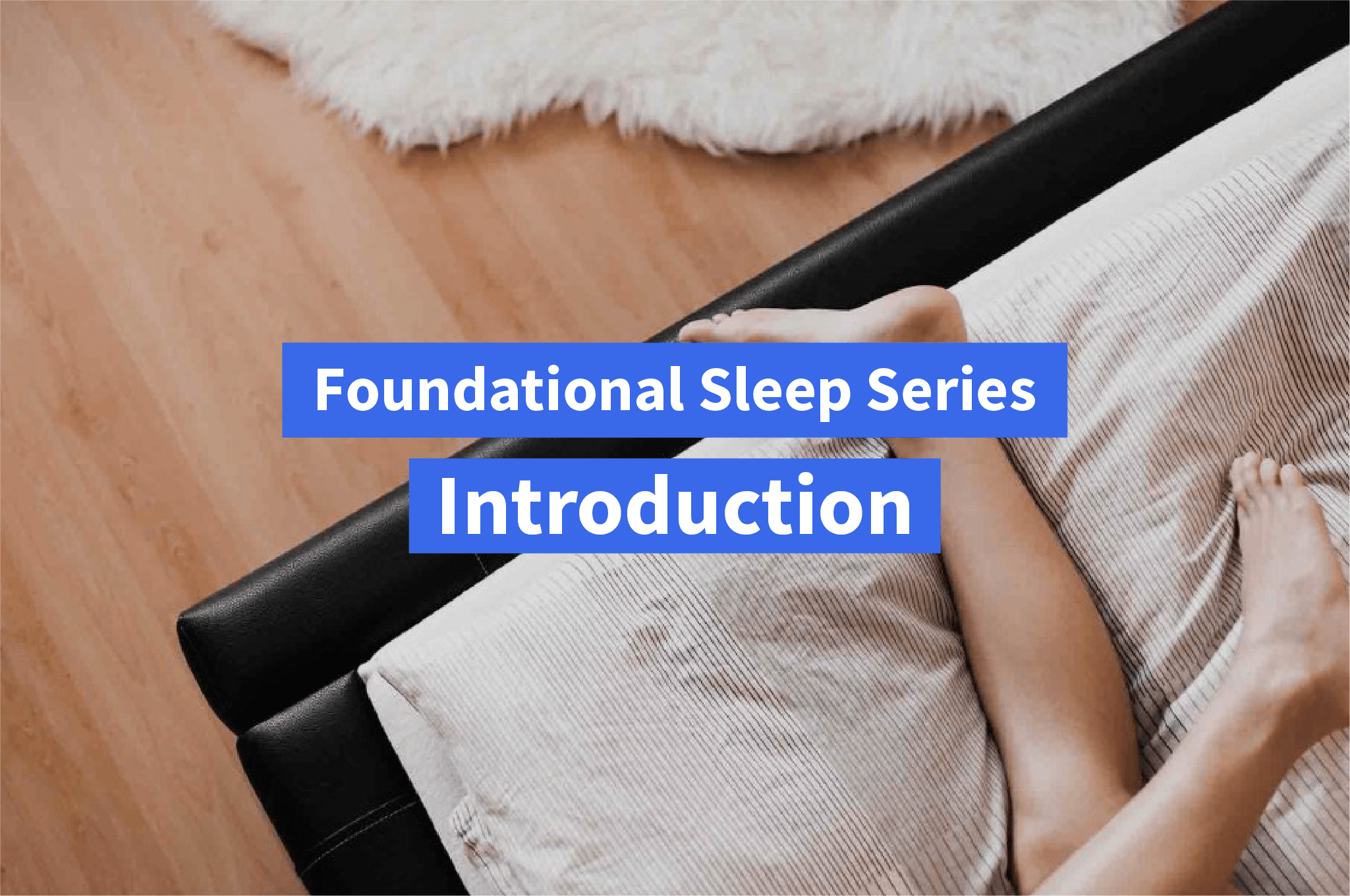 Foundational Sleep Series: Snooze Your Way to Optimal Fitness